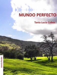 """""""Mundo Perfecto"""" por Tania Lucía Cobos"""